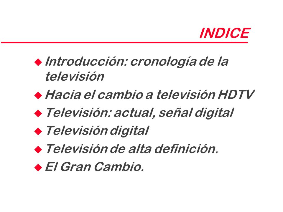 INDICE Introducción: cronología de la televisión
