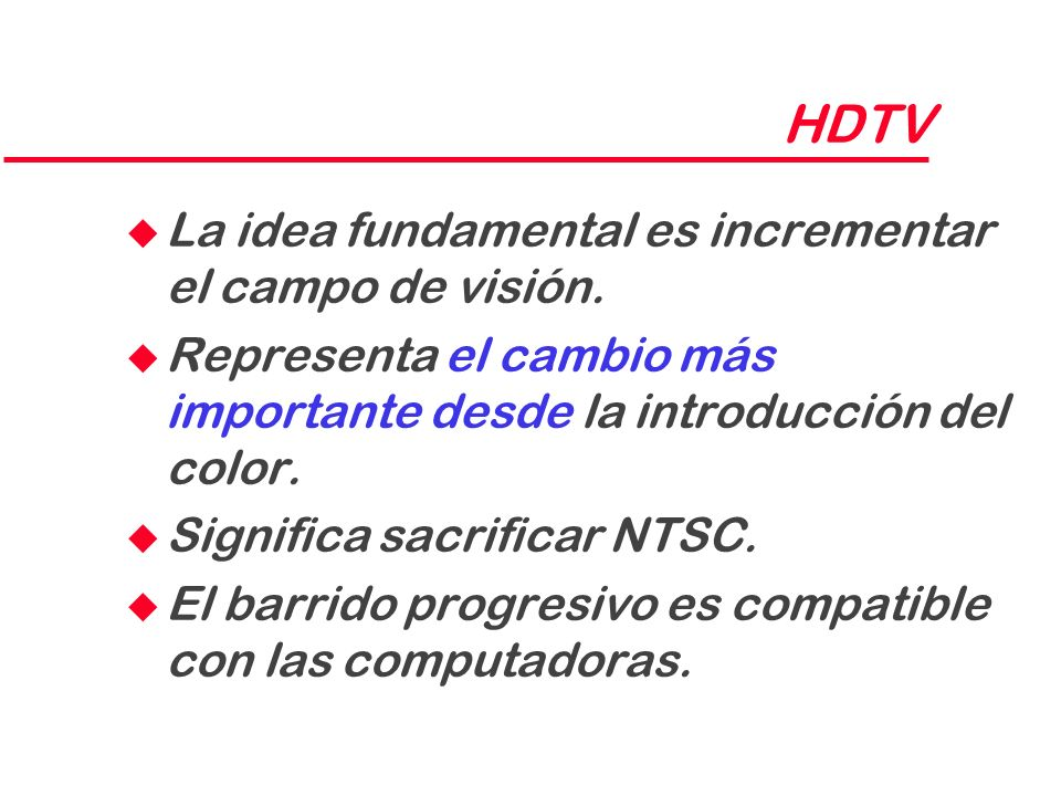 HDTV La idea fundamental es incrementar el campo de visión.