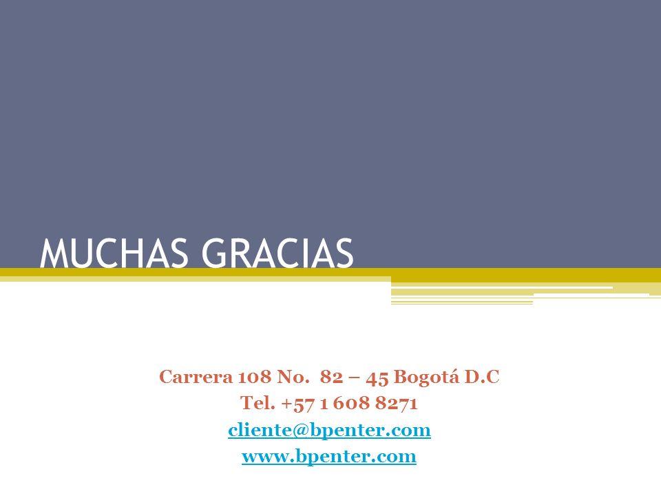 MUCHAS GRACIAS Carrera 108 No. 82 – 45 Bogotá D.C Tel. +57 1 608 8271