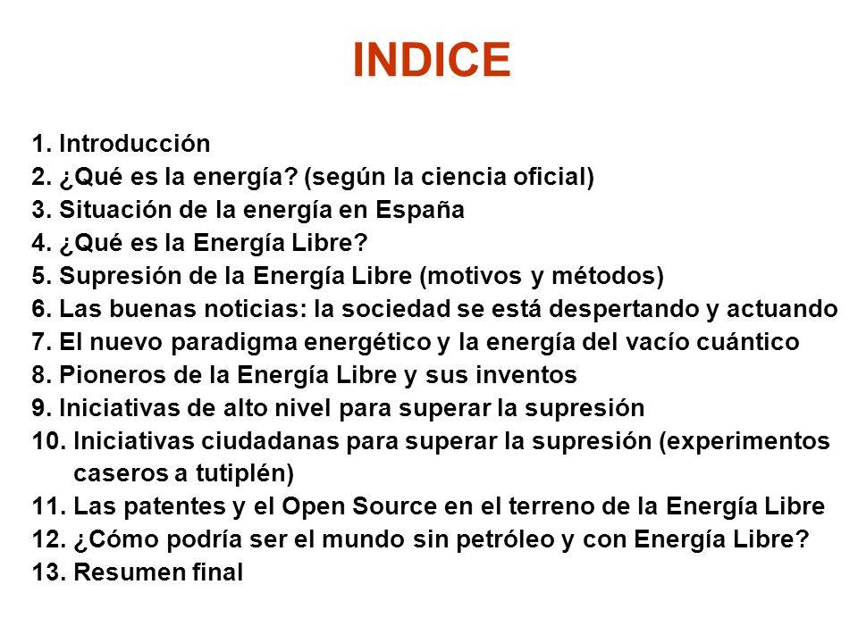 INDICE 1. Introducción. 2. ¿Qué es la energía (según la ciencia oficial) 3. Situación de la energía en España.