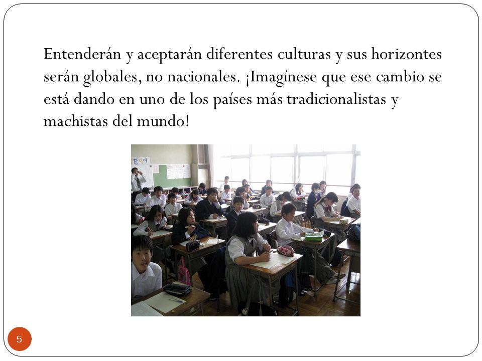 Entenderán y aceptarán diferentes culturas y sus horizontes serán globales, no nacionales.