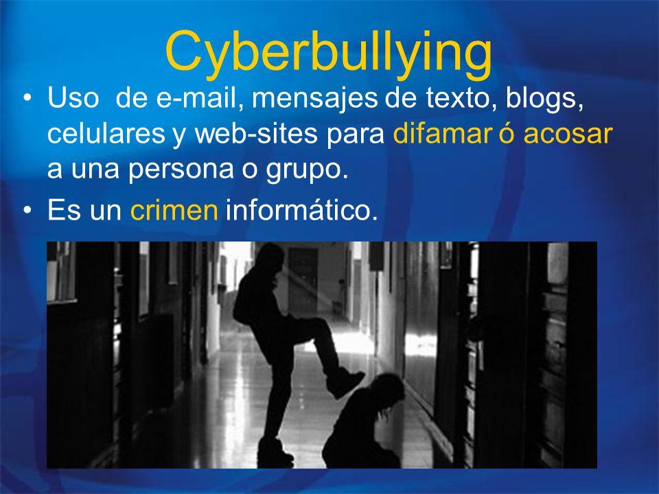 Cyberbullying Uso de e-mail, mensajes de texto, blogs, celulares y web-sites para difamar ó acosar a una persona o grupo.