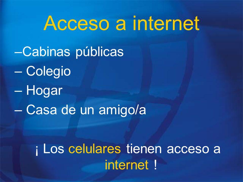 ¡ Los celulares tienen acceso a internet !