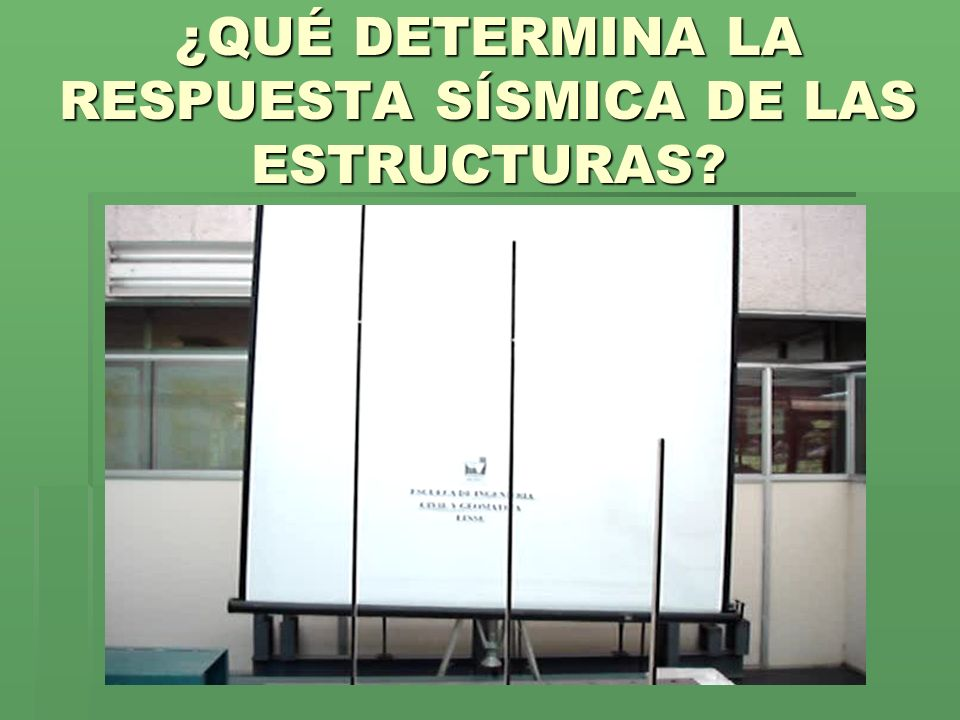 ¿QUÉ DETERMINA LA RESPUESTA SÍSMICA DE LAS ESTRUCTURAS