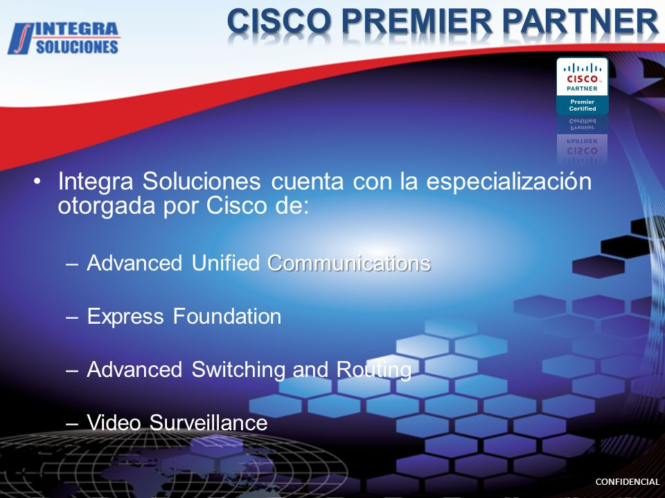 CISCO PREMIER PARTNER Integra Soluciones cuenta con la especialización otorgada por Cisco de: Advanced Unified Communications.