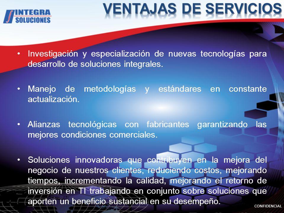 VENTAJAS DE SERVICIOS Investigación y especialización de nuevas tecnologías para desarrollo de soluciones integrales.