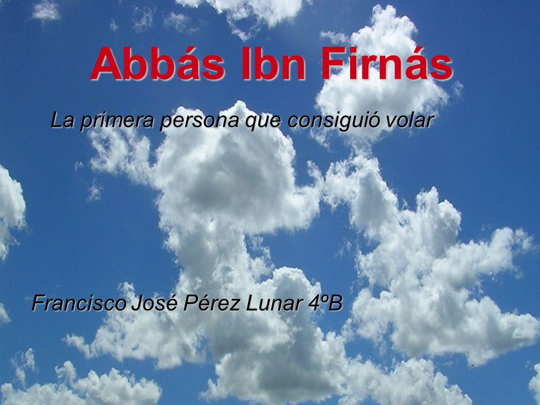 Abbás Ibn Firnás La primera persona que consiguió volar