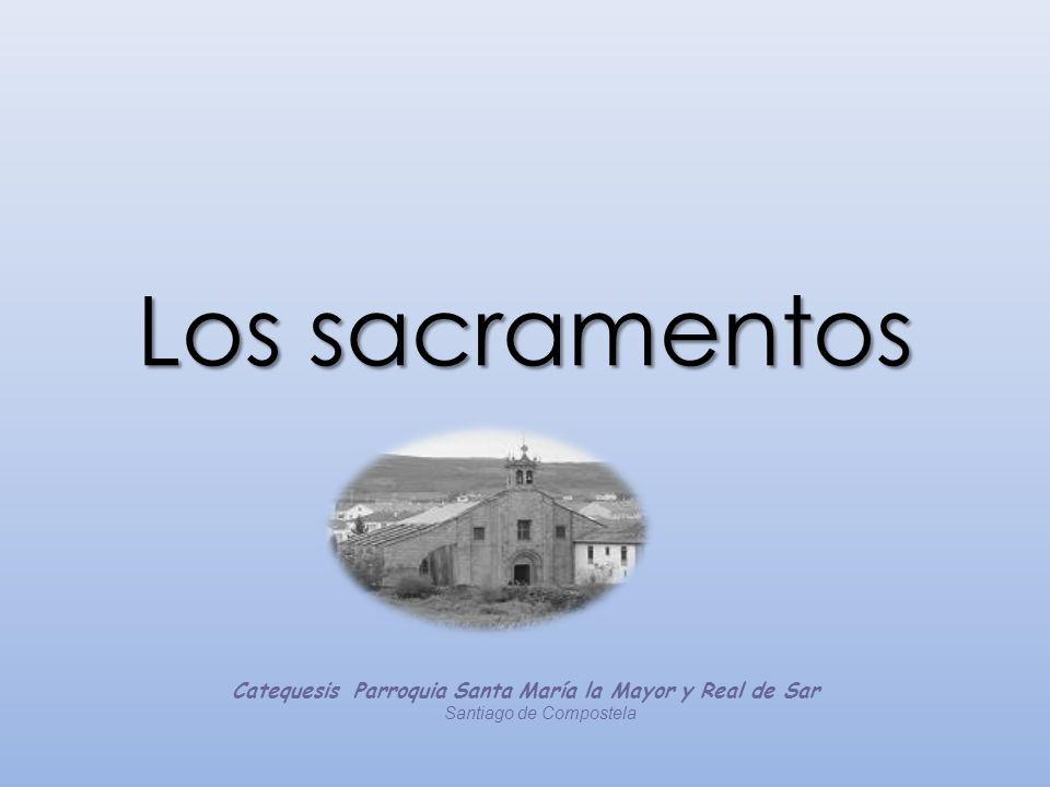 Los sacramentos Catequesis Parroquia Santa María la Mayor y Real de ...