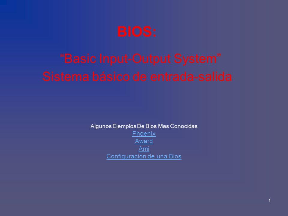 BIOS: Basic Input-Output System Sistema básico de entrada-salida