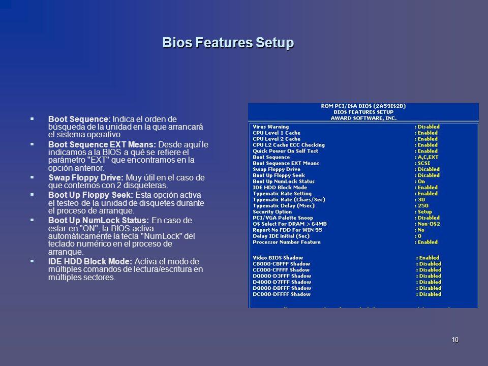 Bios Features Setup Boot Sequence: Indica el orden de búsqueda de la unidad en la que arrancará el sistema operativo.