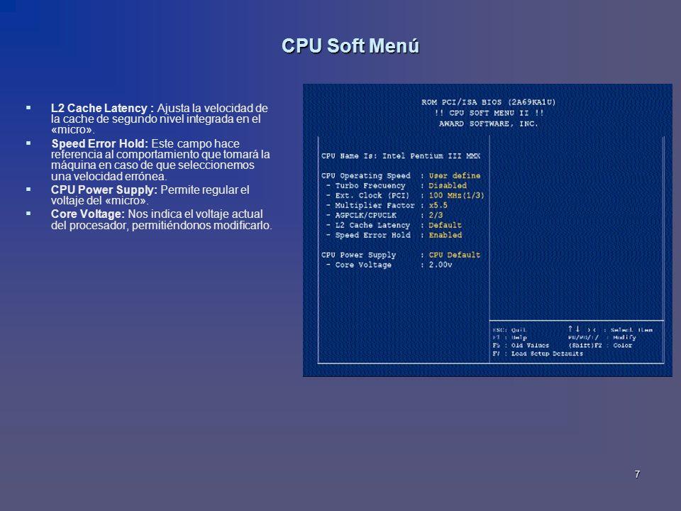 CPU Soft Menú L2 Cache Latency : Ajusta la velocidad de la cache de segundo nivel integrada en el «micro».