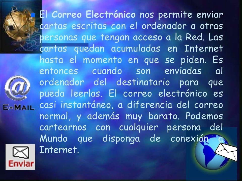 El Correo Electrónico nos permite enviar cartas escritas con el ordenador a otras personas que tengan acceso a la Red.