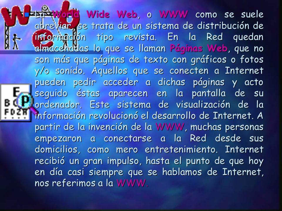 La World Wide Web, o WWW como se suele abreviar, se trata de un sistema de distribución de información tipo revista.