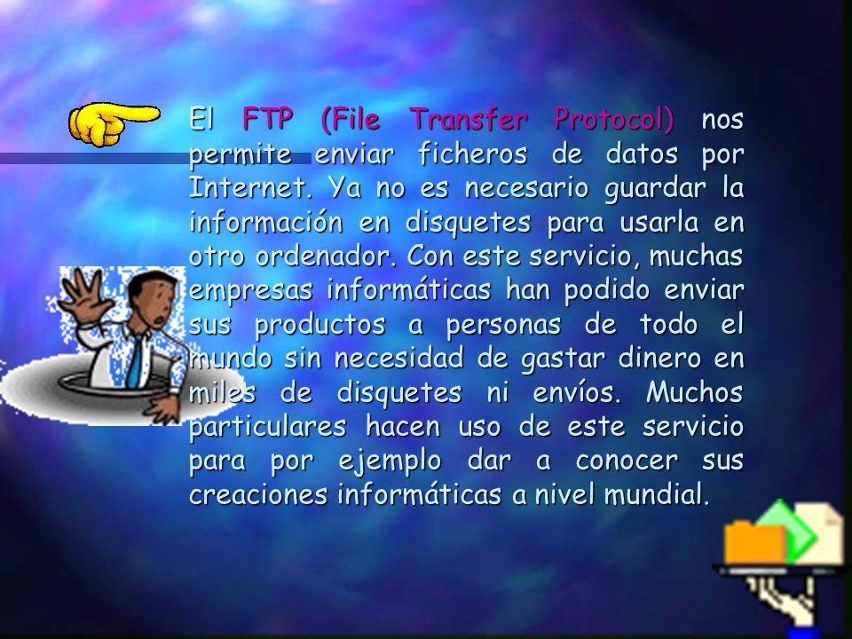 El FTP (File Transfer Protocol) nos permite enviar ficheros de datos por Internet.