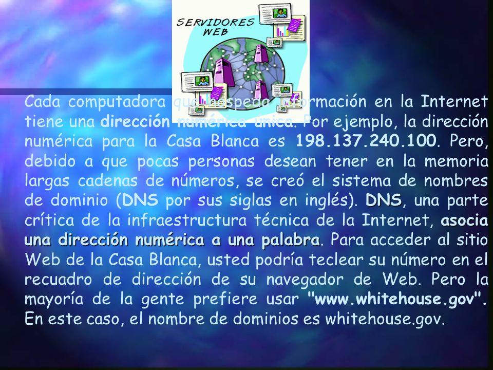 Cada computadora que hospeda información en la Internet tiene una dirección numérica única.