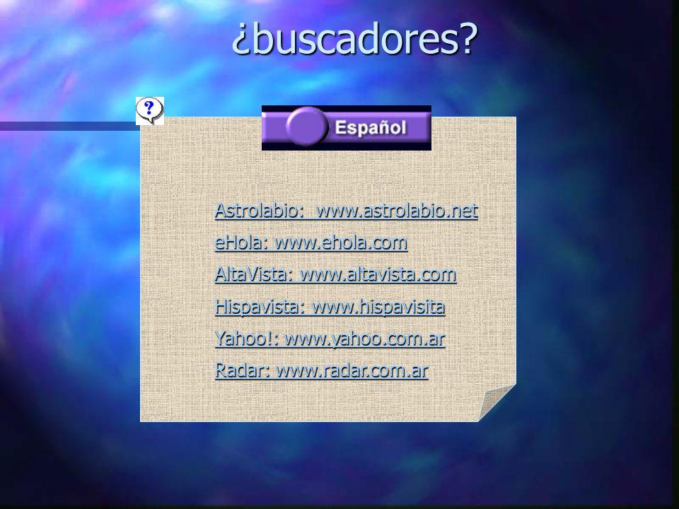 ¿buscadores Astrolabio: www.astrolabio.net eHola: www.ehola.com