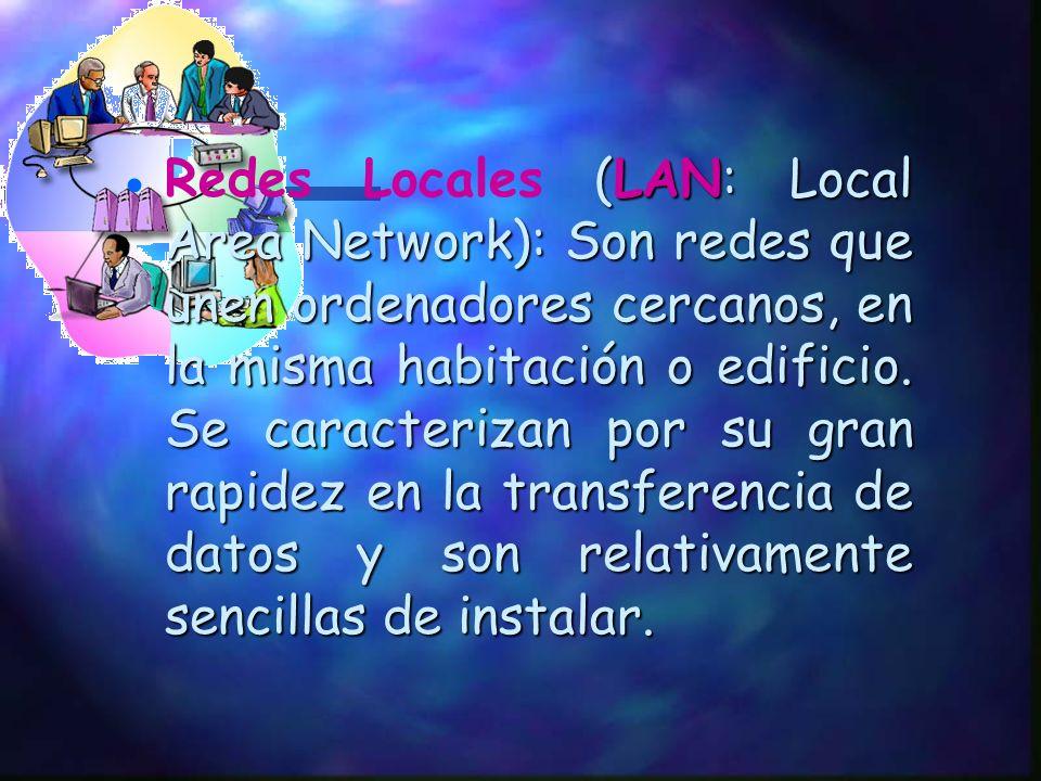 Redes Locales (LAN: Local Area Network): Son redes que unen ordenadores cercanos, en la misma habitación o edificio.