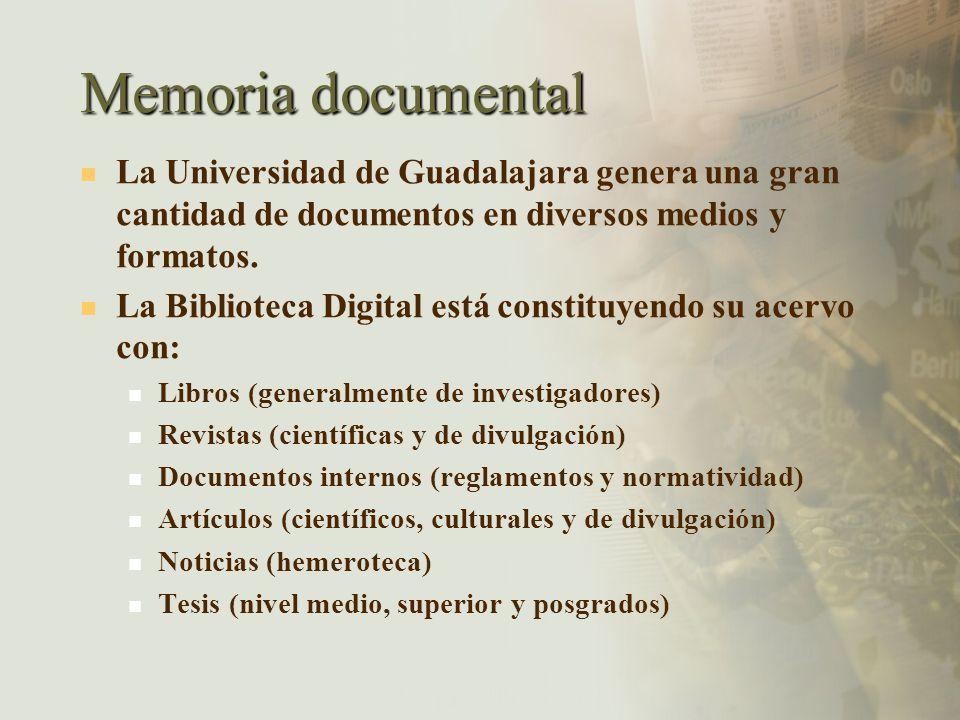 Memoria documental La Universidad de Guadalajara genera una gran cantidad de documentos en diversos medios y formatos.