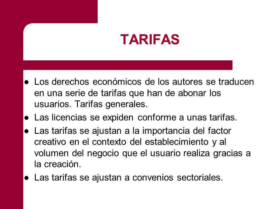 TARIFAS Los derechos económicos de los autores se traducen en una serie de tarifas que han de abonar los usuarios. Tarifas generales.