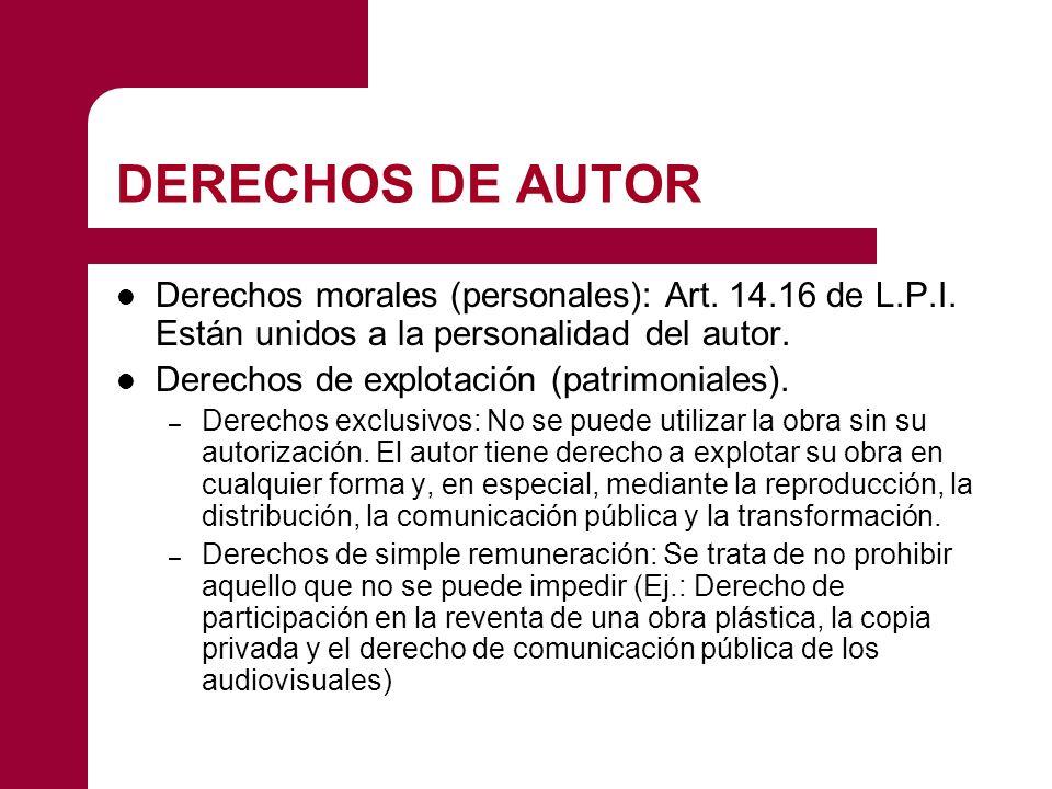 DERECHOS DE AUTOR Derechos morales (personales): Art. 14.16 de L.P.I. Están unidos a la personalidad del autor.