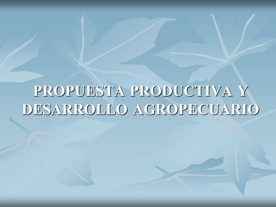 PROPUESTA PRODUCTIVA Y DESARROLLO AGROPECUARIO