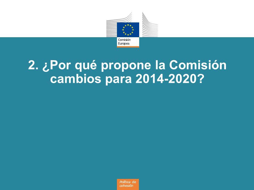 2. ¿Por qué propone la Comisión cambios para 2014-2020