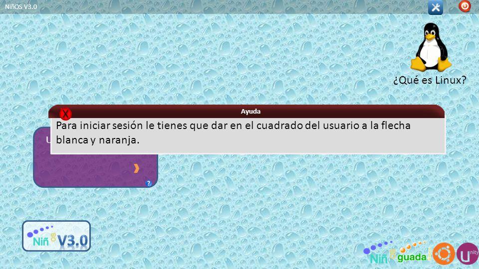 NiñOS V3.0 ¿Qué es Linux Ayuda. X. Para iniciar sesión le tienes que dar en el cuadrado del usuario a la flecha blanca y naranja.