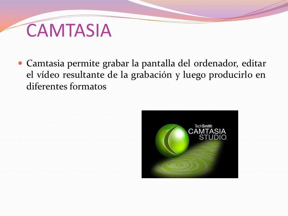 CAMTASIA Camtasia permite grabar la pantalla del ordenador, editar el vídeo resultante de la grabación y luego producirlo en diferentes formatos.