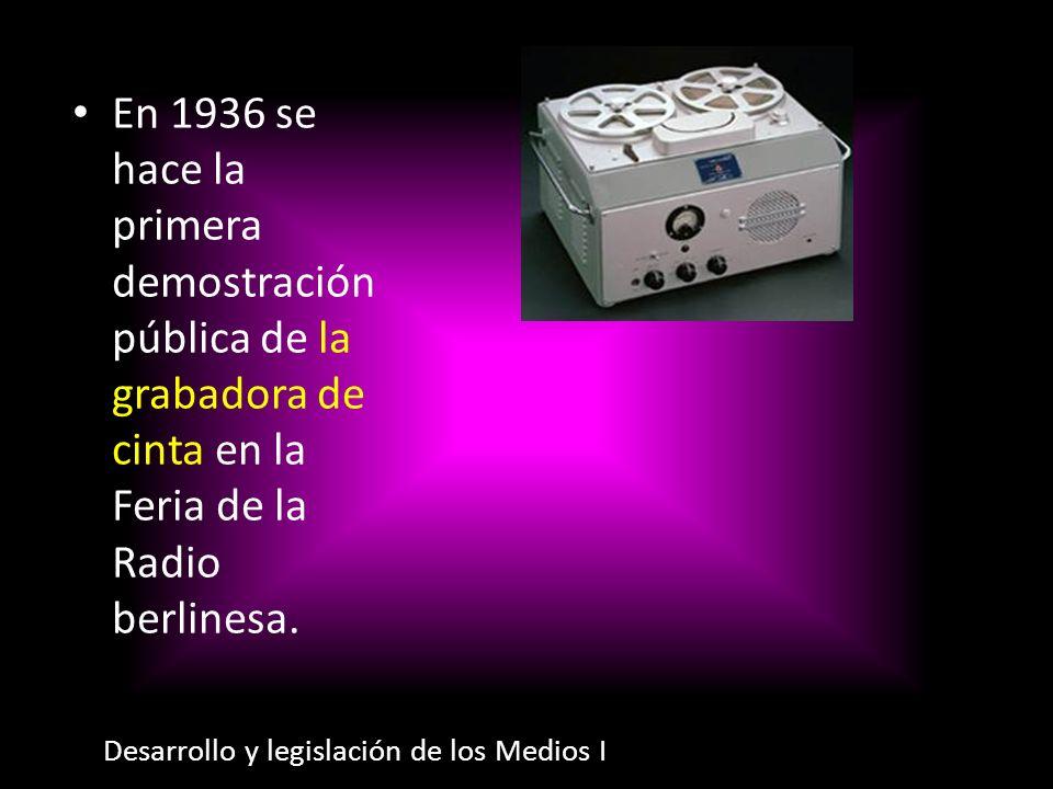 En 1936 se hace la primera demostración pública de la grabadora de cinta en la Feria de la Radio berlinesa.