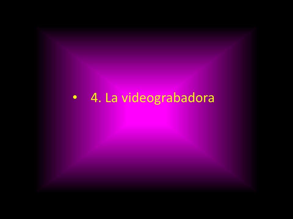4. La videograbadora