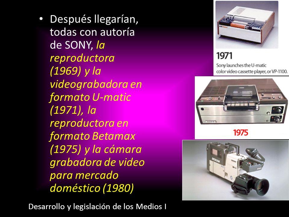 Después llegarían, todas con autoría de SONY, la reproductora (1969) y la videograbadora en formato U-matic (1971), la reproductora en formato Betamax (1975) y la cámara grabadora de video para mercado doméstico (1980)