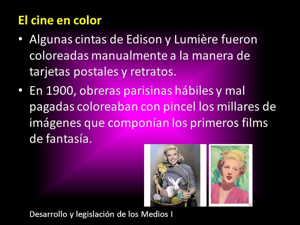 El cine en color Algunas cintas de Edison y Lumière fueron coloreadas manualmente a la manera de tarjetas postales y retratos.