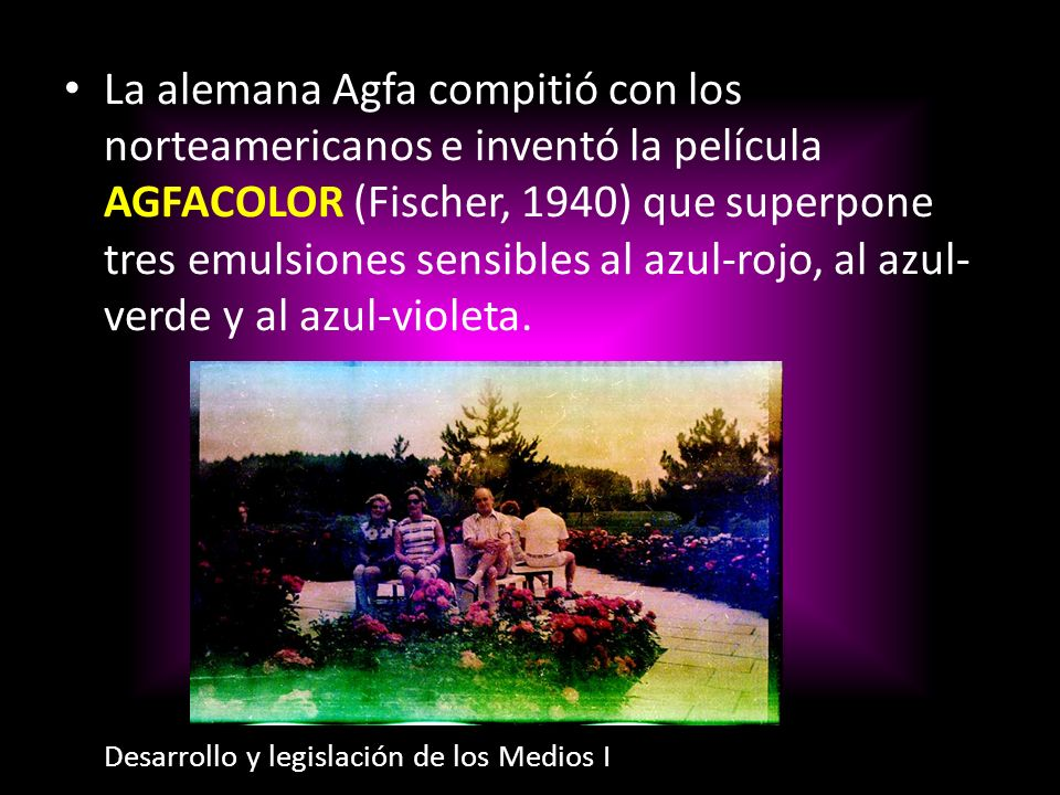 La alemana Agfa compitió con los norteamericanos e inventó la película Agfacolor (Fischer, 1940) que superpone tres emulsiones sensibles al azul-rojo, al azul-verde y al azul-violeta.