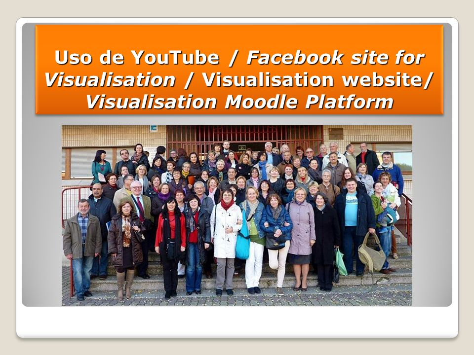 Uso de YouTube / Facebook site for Visualisation / Visualisation website/ Visualisation Moodle Platform