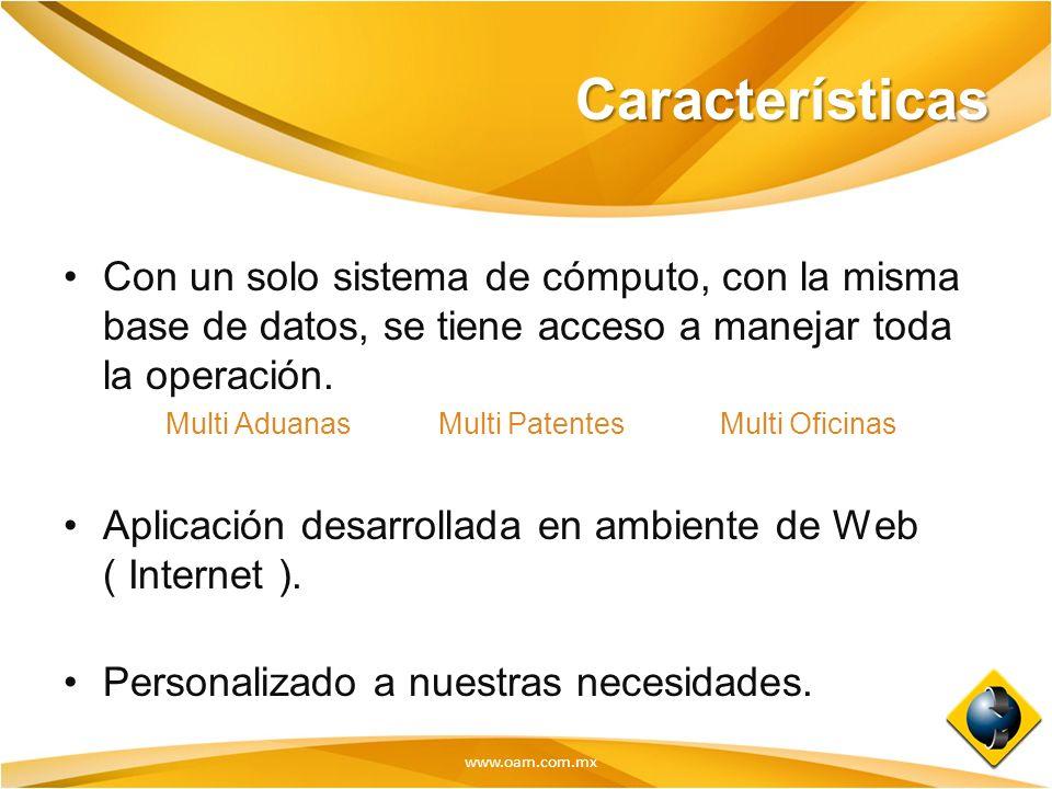 Características Con un solo sistema de cómputo, con la misma base de datos, se tiene acceso a manejar toda la operación.