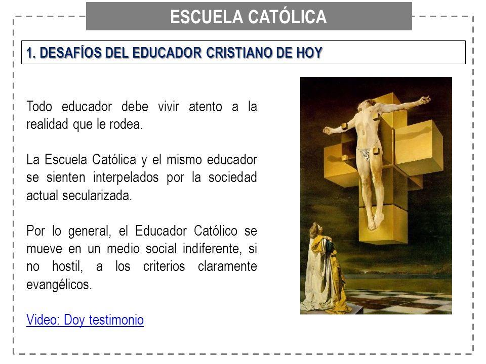 ESCUELA CATÓLICA 1. DESAFÍOS DEL EDUCADOR CRISTIANO DE HOY