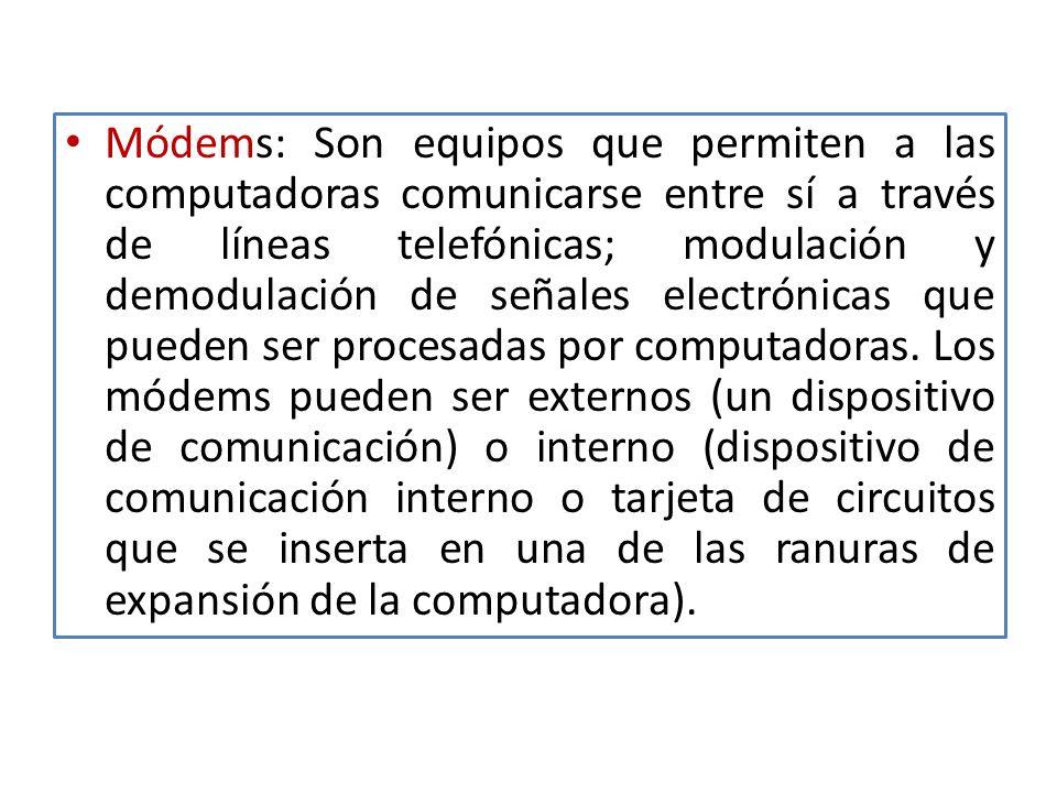 Módems: Son equipos que permiten a las computadoras comunicarse entre sí a través de líneas telefónicas; modulación y demodulación de señales electrónicas que pueden ser procesadas por computadoras.