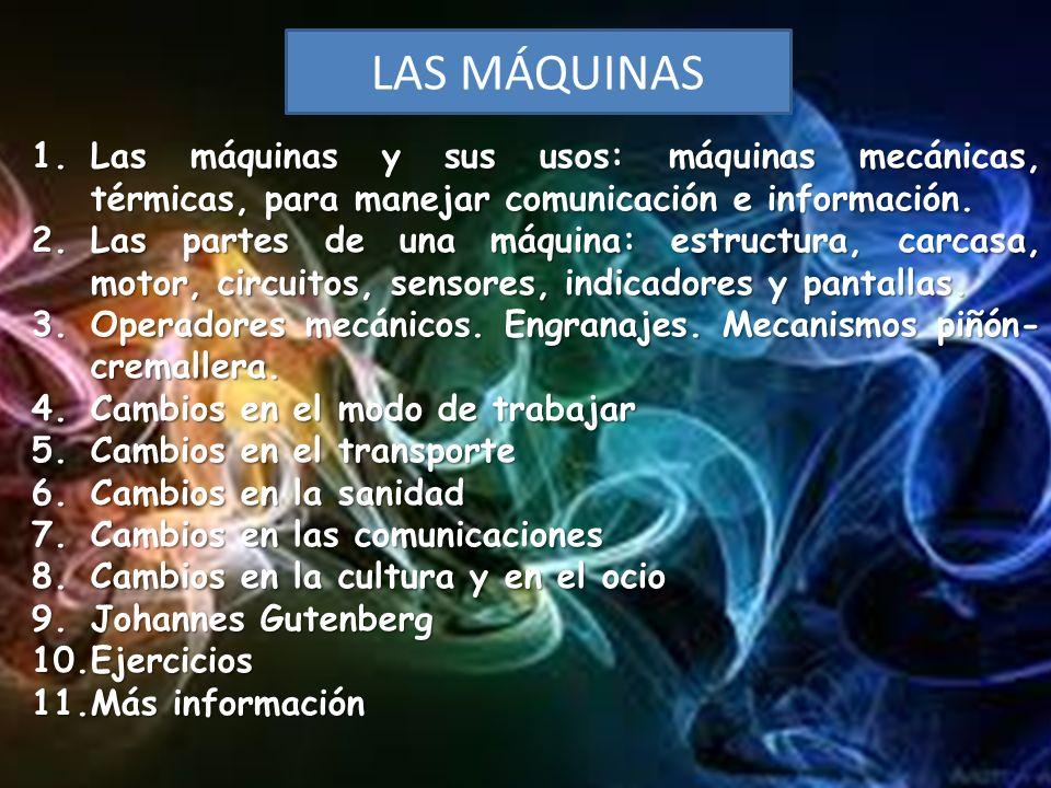 LAS MÁQUINAS Las máquinas y sus usos: máquinas mecánicas, térmicas, para manejar comunicación e información.