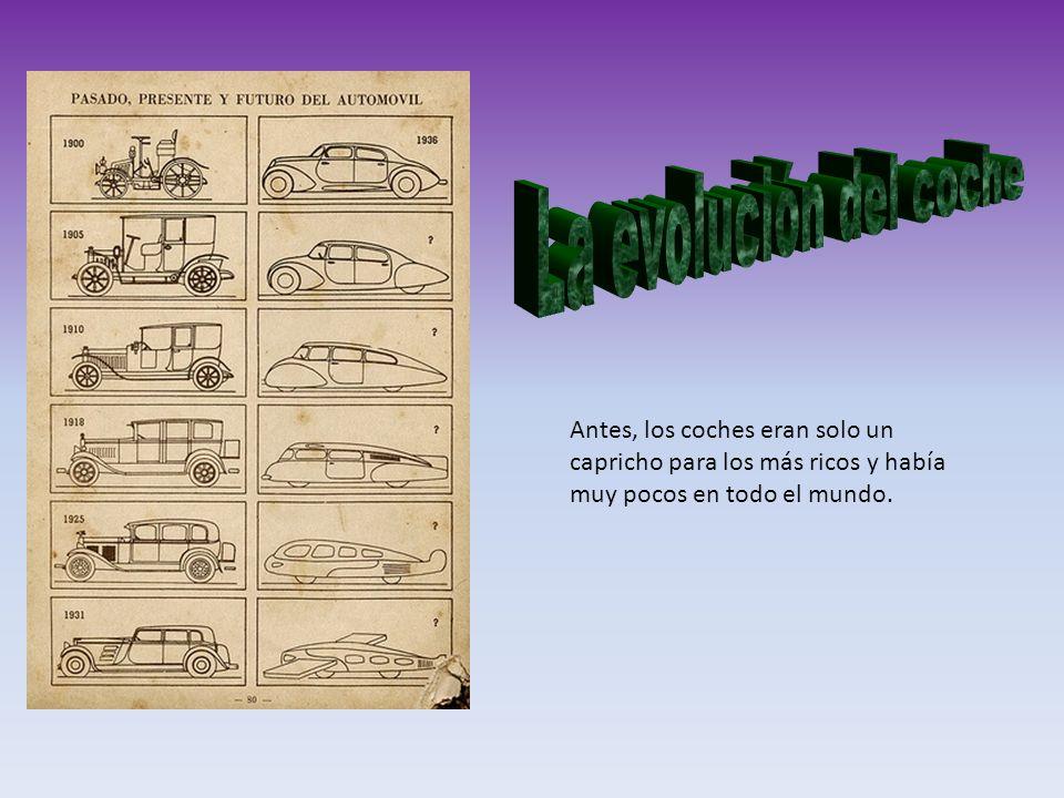 La evolución del coche Antes, los coches eran solo un