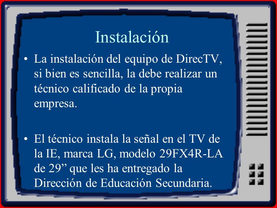 Instalación La instalación del equipo de DirecTV, si bien es sencilla, la debe realizar un técnico calificado de la propia empresa.