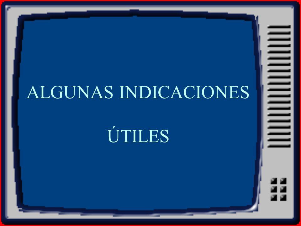 ALGUNAS INDICACIONES ÚTILES