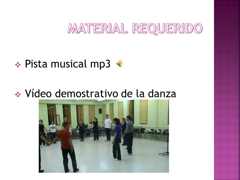 MATERIAL REQUERIDO Pista musical mp3 Vídeo demostrativo de la danza
