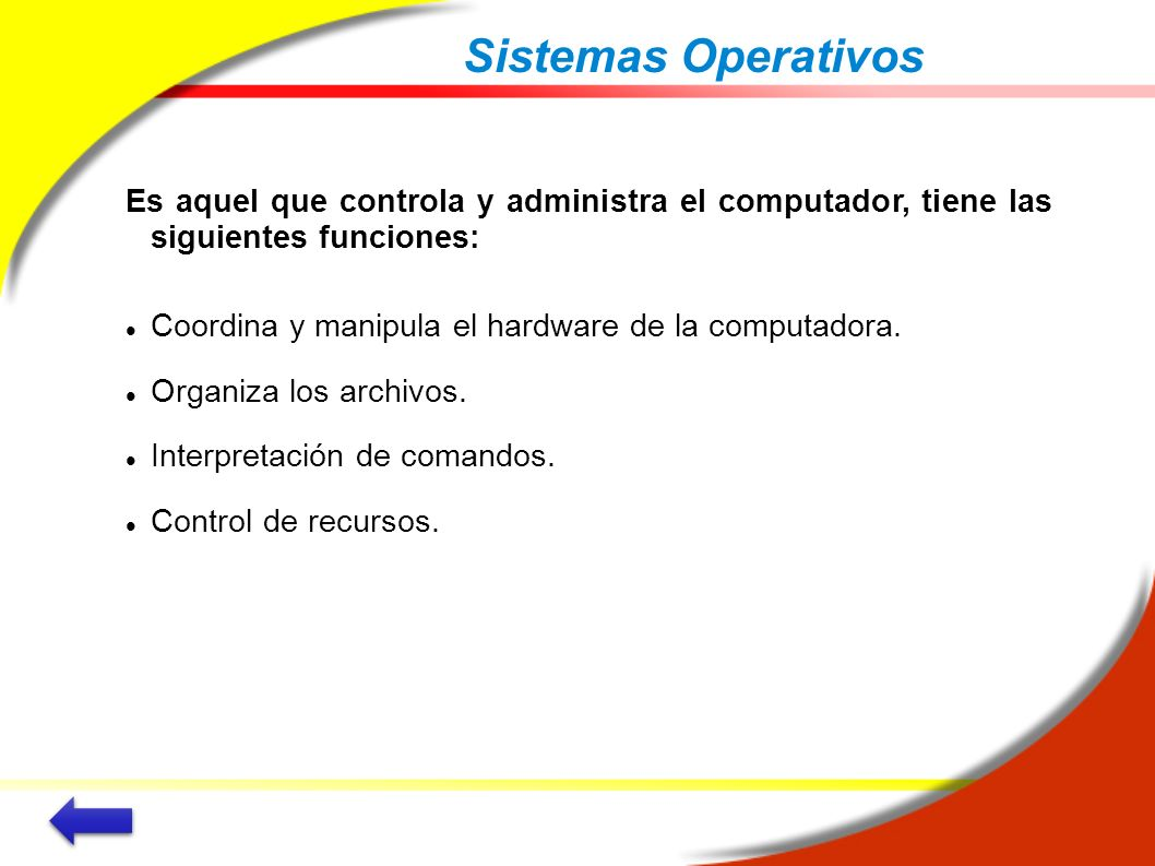 Sistemas Operativos Es aquel que controla y administra el computador, tiene las siguientes funciones: