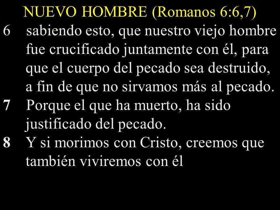 NUEVO HOMBRE (Romanos 6:6,7)