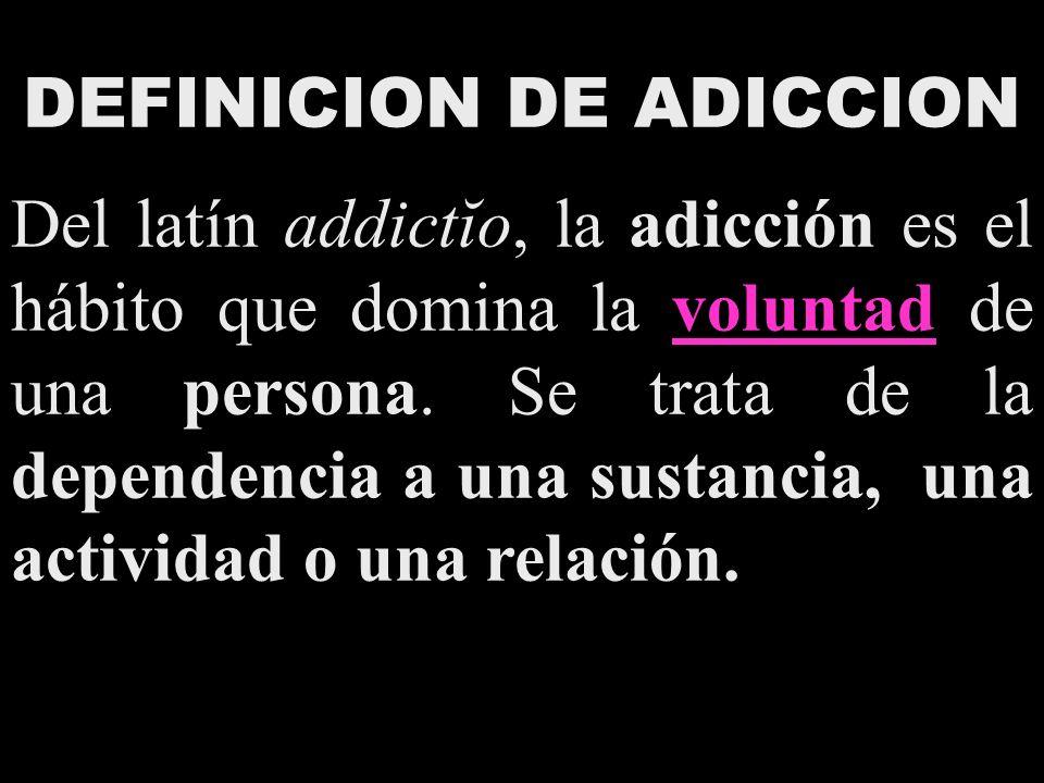 DEFINICION DE ADICCION