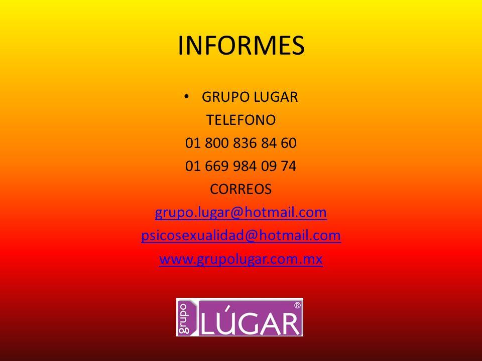INFORMES GRUPO LUGAR TELEFONO 01 800 836 84 60 01 669 984 09 74