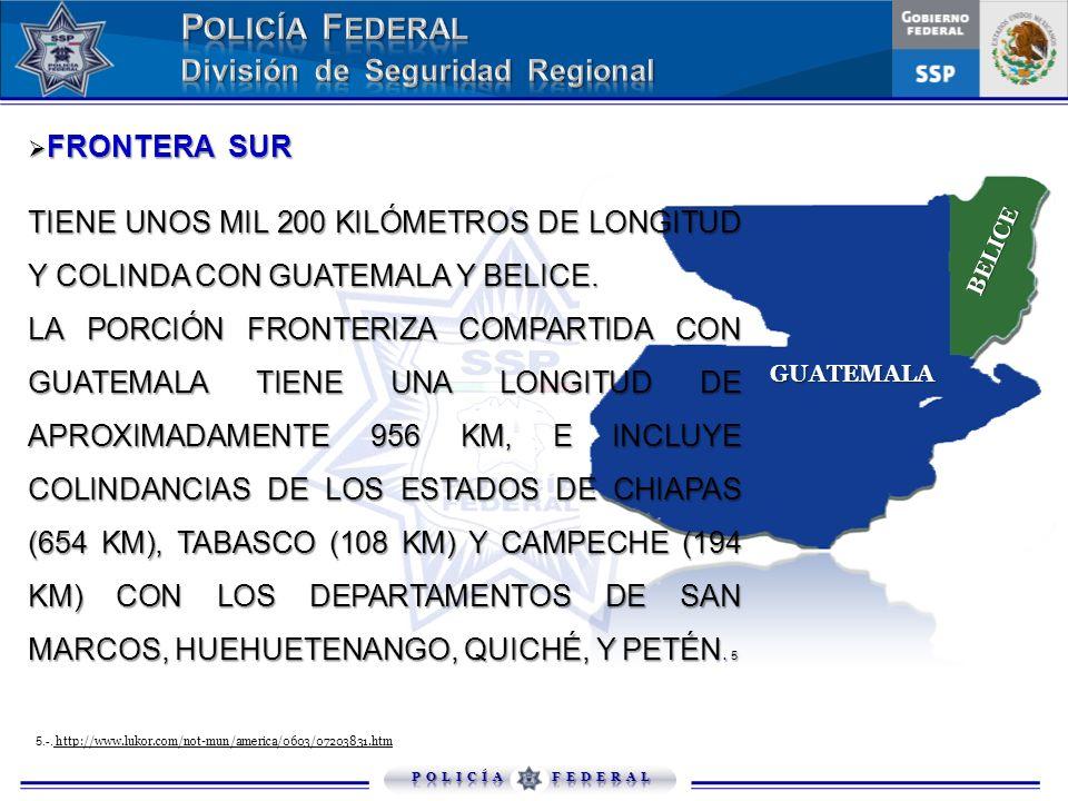 FRONTERA SUR TIENE UNOS MIL 200 KILÓMETROS DE LONGITUD Y COLINDA CON GUATEMALA Y BELICE.