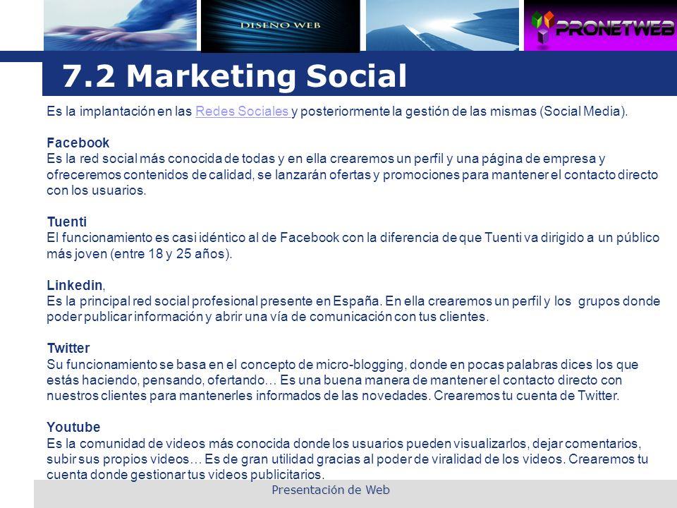 7.2 Marketing Social Es la implantación en las Redes Sociales y posteriormente la gestión de las mismas (Social Media).