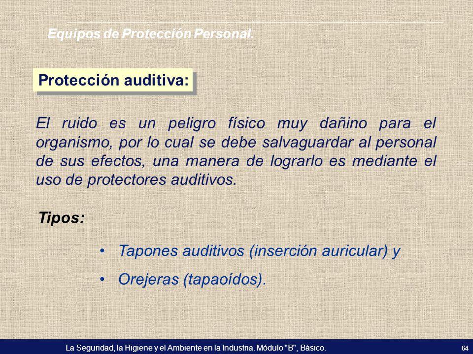Tapones auditivos (inserción auricular) y Orejeras (tapaoídos).