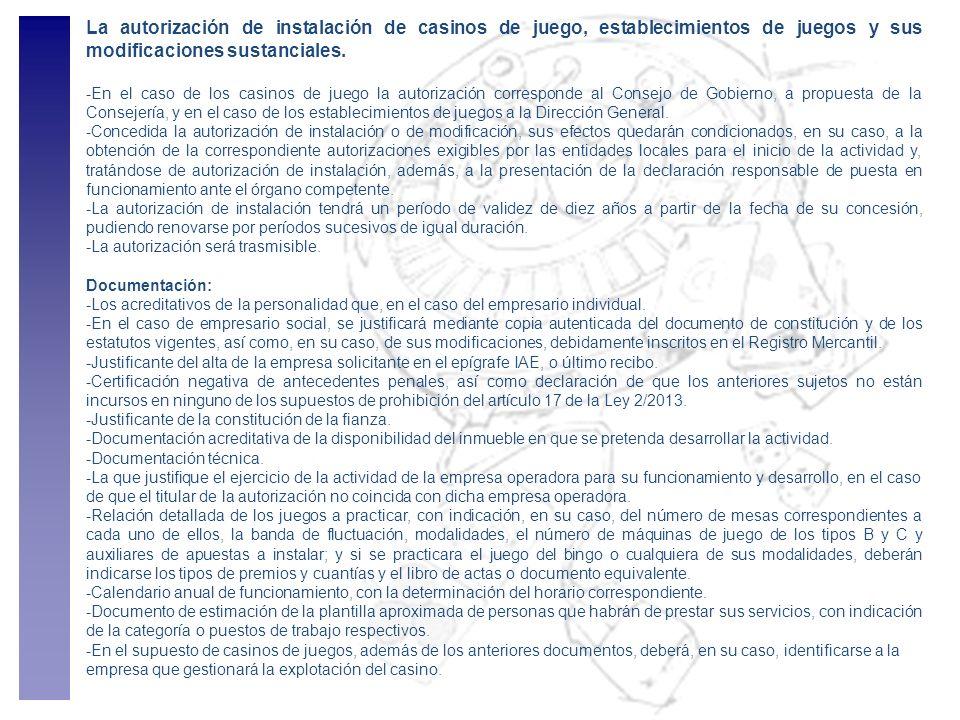 La autorización de instalación de casinos de juego, establecimientos de juegos y sus modificaciones sustanciales.